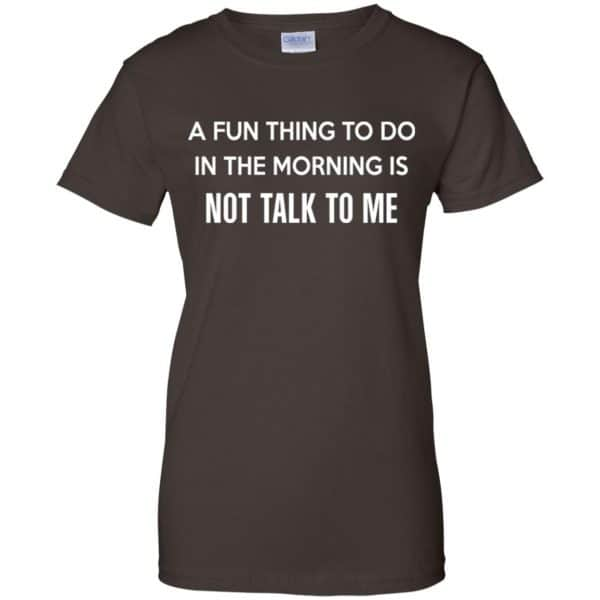 A Fun Thing To Do In The Morning Is Not Talk To Me Shirt, Hoodie, Tank Apparel 12