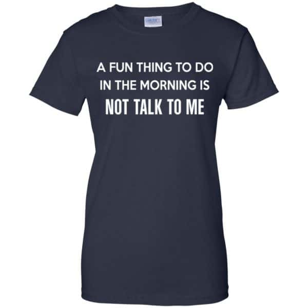 A Fun Thing To Do In The Morning Is Not Talk To Me Shirt, Hoodie, Tank Apparel 13