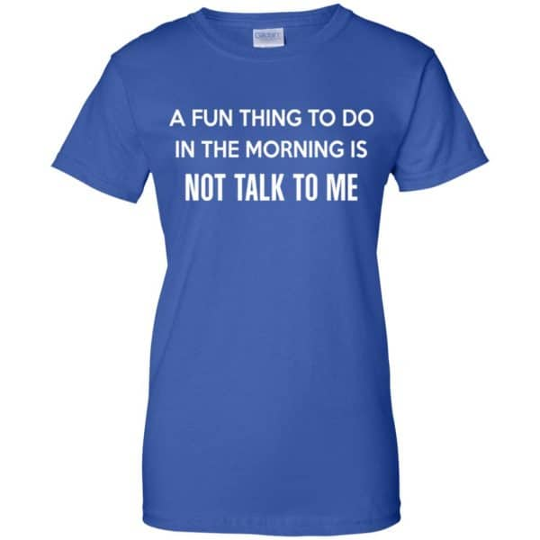 A Fun Thing To Do In The Morning Is Not Talk To Me Shirt, Hoodie, Tank Apparel 14