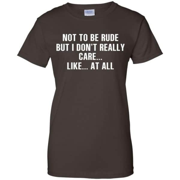Not To Be Rude But I Don't Really Care … Like At All Shirt, Hoodie, Tank Apparel 12