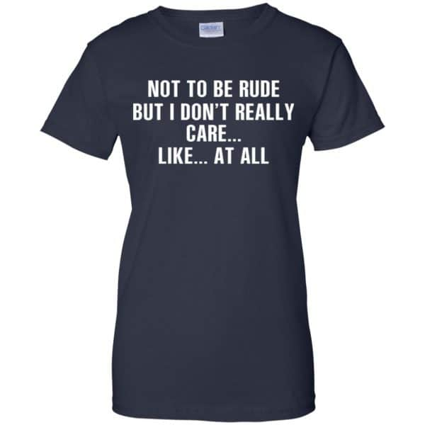 Not To Be Rude But I Don't Really Care … Like At All Shirt, Hoodie, Tank Apparel 13