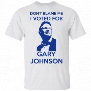 Don't Blame Me I Voted For Gary Johnson Shirt, Hoodie, Tank Father's Day