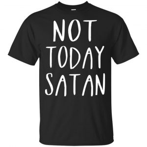 Not Today Satan Shirt, Hoodie, Tank Apparel