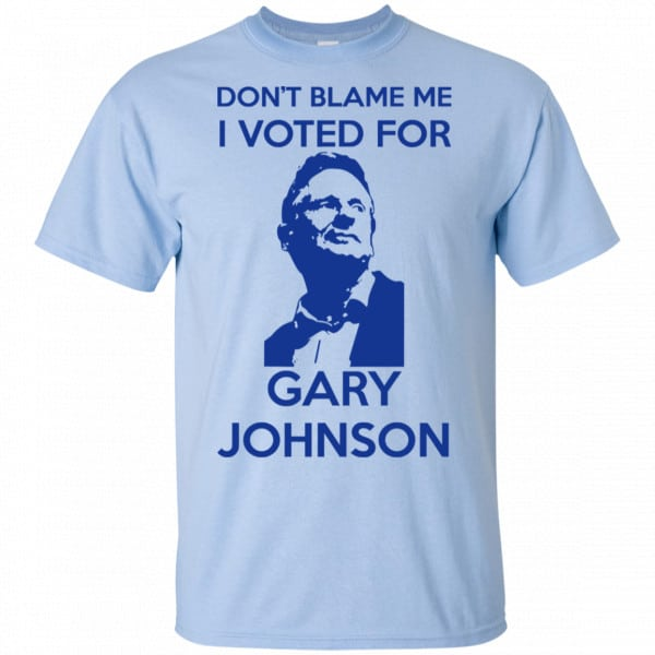 Don't Blame Me I Voted For Gary Johnson Shirt, Hoodie, Tank