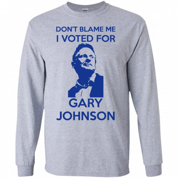Don't Blame Me I Voted For Gary Johnson Shirt, Hoodie, Tank Father's Day 6