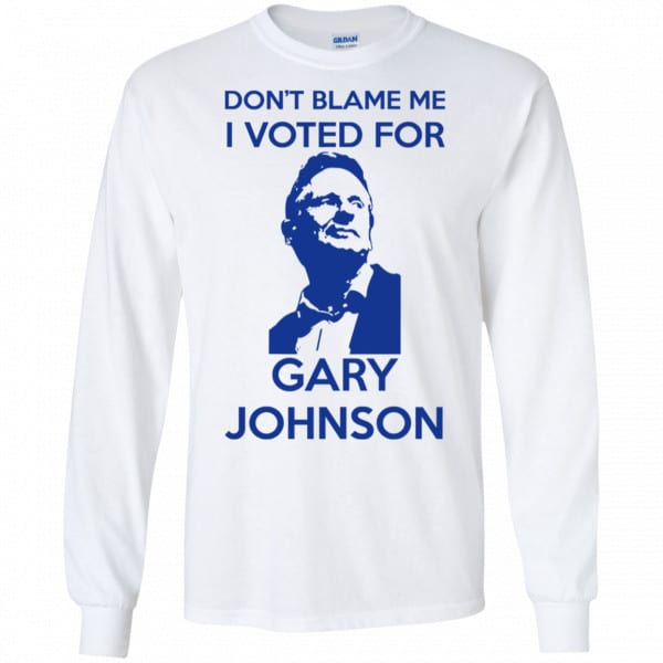 Don't Blame Me I Voted For Gary Johnson Shirt, Hoodie, Tank Father's Day 7
