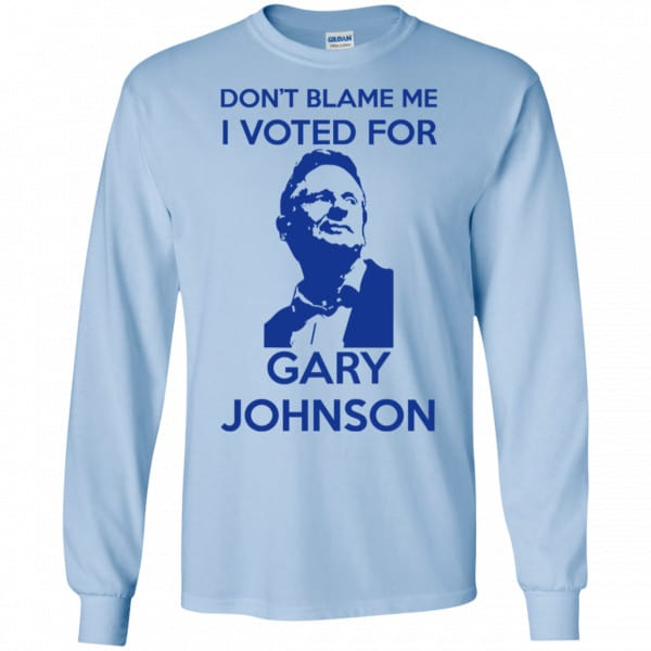 Don't Blame Me I Voted For Gary Johnson Shirt, Hoodie, Tank Father's Day 8