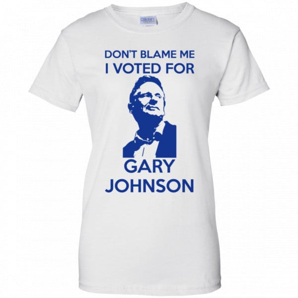 Don't Blame Me I Voted For Gary Johnson Shirt, Hoodie, Tank Father's Day 13