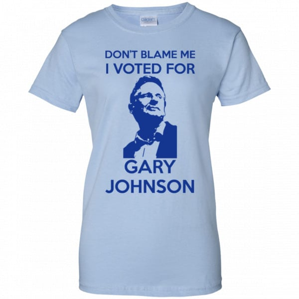 Don't Blame Me I Voted For Gary Johnson Shirt, Hoodie, Tank Father's Day 14