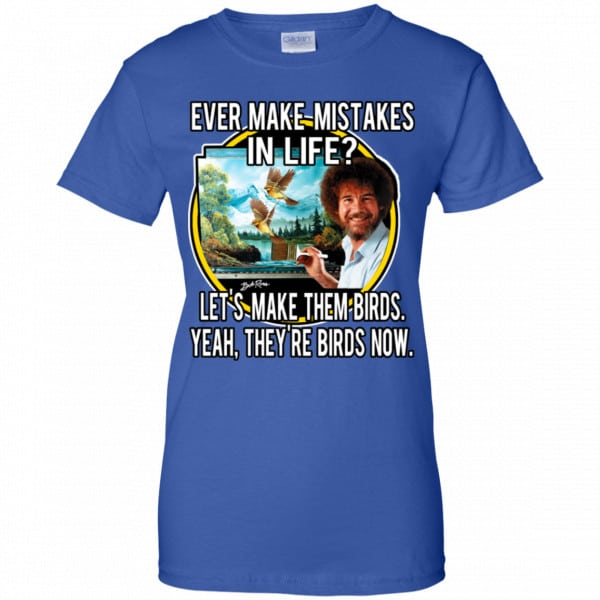 Bob Ross: Ever Make Mistakes In Life Let's Make Them Birds Yeah They're Birds Now Shirt, Hoodie, Tank
