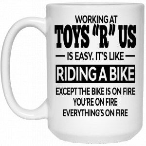 "Working At Toys ""R"" Us Is Easy It's Like Riding A Bike Mug Coffee Mugs"