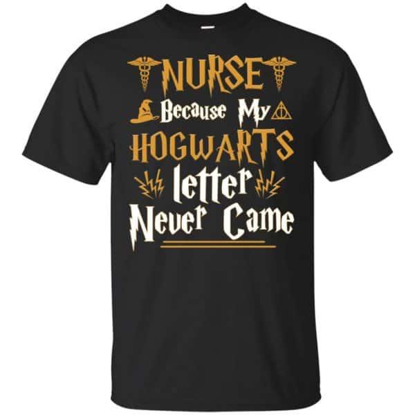 Nurse Because My Hogwarts Letter Never Came Shirt, Hoodie, Tank Apparel 3