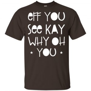 Eff You See Kay Why Oh You Shirt, Hoodie, Tank Apparel