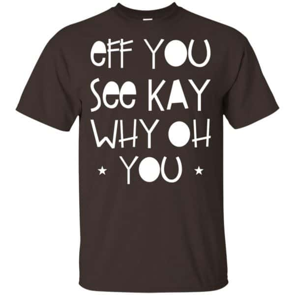 Eff You See Kay Why Oh You Shirt, Hoodie, Tank Apparel 4