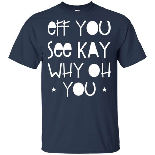 Eff You See Kay Why Oh You Shirt, Hoodie, Tank Apparel 6