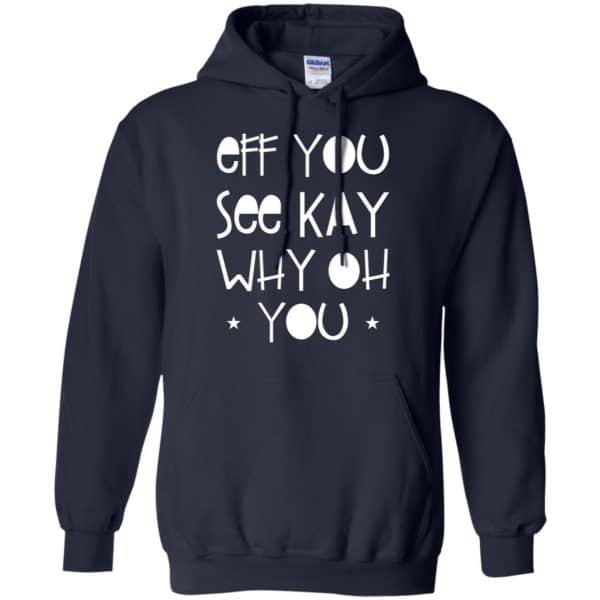 Eff You See Kay Why Oh You Shirt, Hoodie, Tank Apparel 8