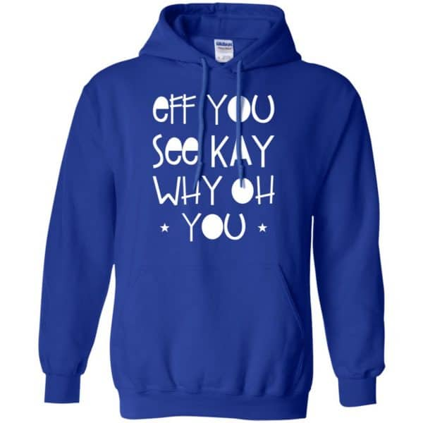 Eff You See Kay Why Oh You Shirt, Hoodie, Tank Apparel 10