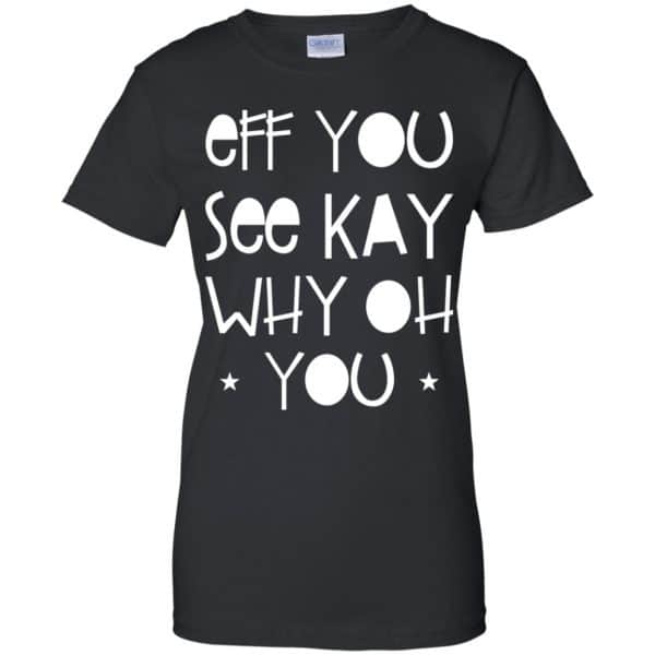 Eff You See Kay Why Oh You Shirt, Hoodie, Tank Apparel 11