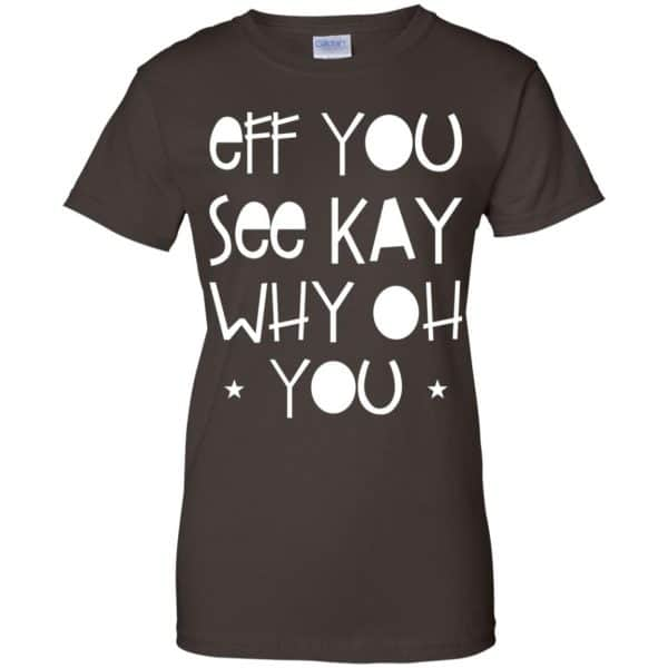 Eff You See Kay Why Oh You Shirt, Hoodie, Tank Apparel 12