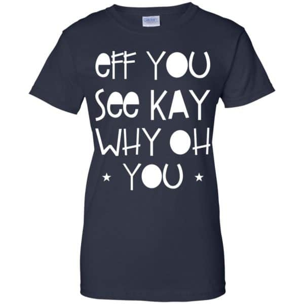 Eff You See Kay Why Oh You Shirt, Hoodie, Tank Apparel 13