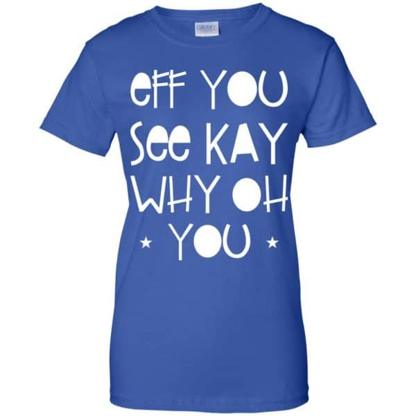 Eff You See Kay Why Oh You Shirt, Hoodie, Tank Apparel 14