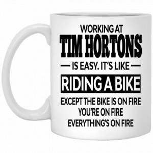 Working At Tim Hortons Is Easy It's Like Riding A Bike Mug