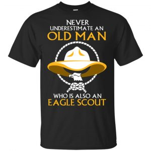 Never Underestimate An Old Man Who Is Also An Eagle Scout Shirt, Hoodie, Tank Apparel