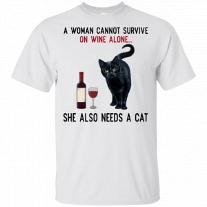 A Woman Cannot Survive On Wine Alone She Also Need A Cat Shirt, Hoodie, Tank