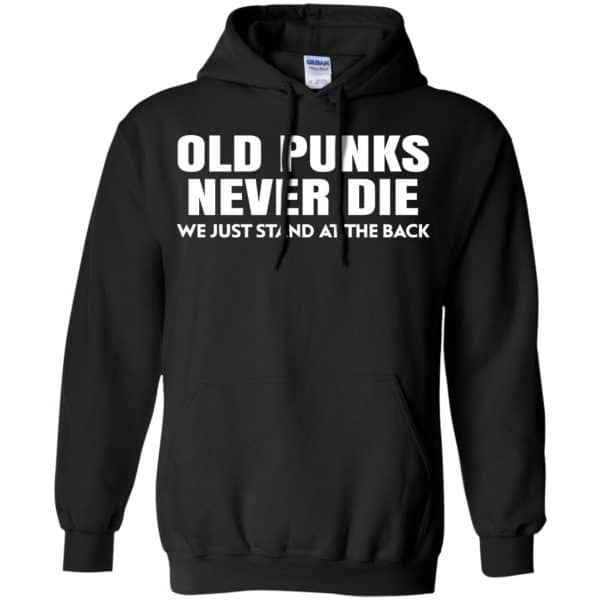 Old Punks Never Die We Just Stand At The Back Shirt, Hoodie, Tank Apparel 7
