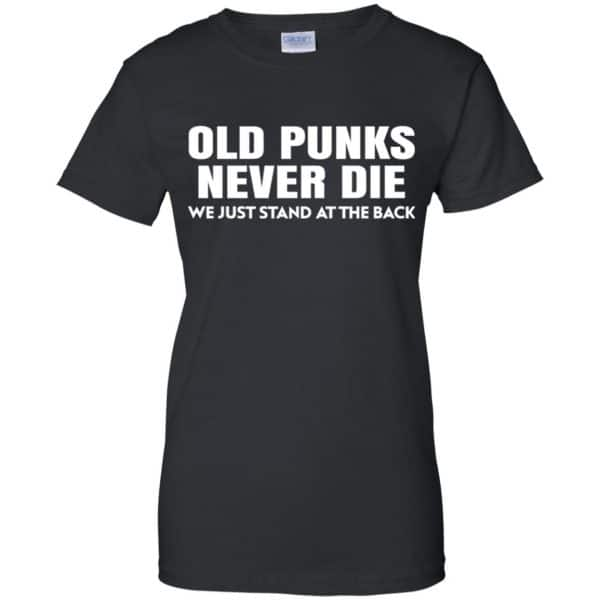 Old Punks Never Die We Just Stand At The Back Shirt, Hoodie, Tank Apparel 11