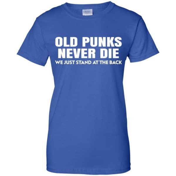 Old Punks Never Die We Just Stand At The Back Shirt, Hoodie, Tank Apparel 14