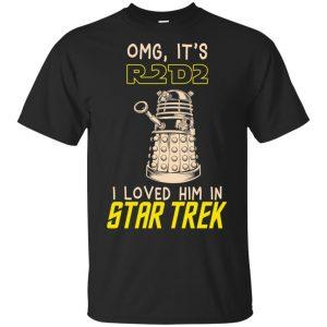 OMG It's R2D2 I Loved Him In Star Trek Shirt, Hoodie, Tank Apparel