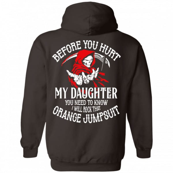 Before You Hurt My Daughter You Need To Know I Will Rock That Orange Jumpsuit Shirt, Hoodie, Tank