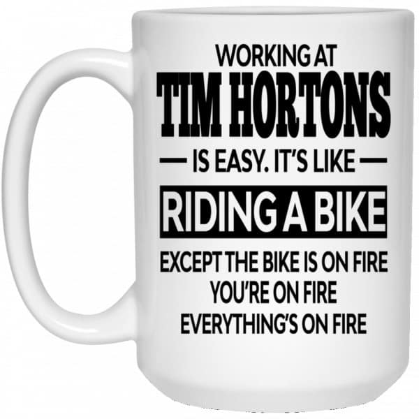 Working At Tim Hortons Is Easy It's Like Riding A Bike Mug Coffee Mugs