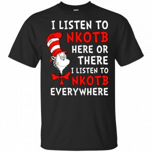 Dr. Seuss: I Listen To Nkotb Here Or There I Listen To Nkotb Everywhere Shirt, Hoodie, Tank Apparel