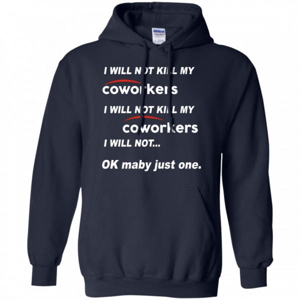 I Will Not Kill My Coworkers I Will Not … Ok Maybe Just One Shirt, Hoodie, Tank