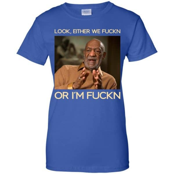 Look Either We Fuckn Or I'm Fuckn – Bill Cosby Shirt, Hoodie, Tank Apparel
