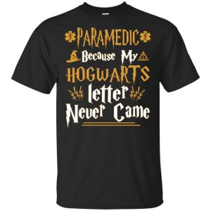 Paramedic Because My Hogwarts Letter Never Came Shirt, Hoodie, Tank Apparel