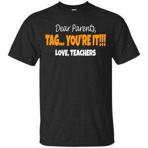 Dear Parents Tag You're It Love Teachers Shirt, Hoodie, Tank Apparel