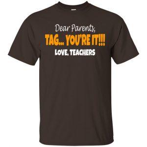 Dear Parents Tag You're It Love Teachers Shirt, Hoodie, Tank Apparel 2