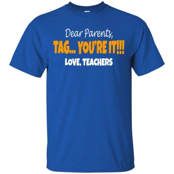 Dear Parents Tag You're It Love Teachers Shirt, Hoodie, Tank Apparel 5