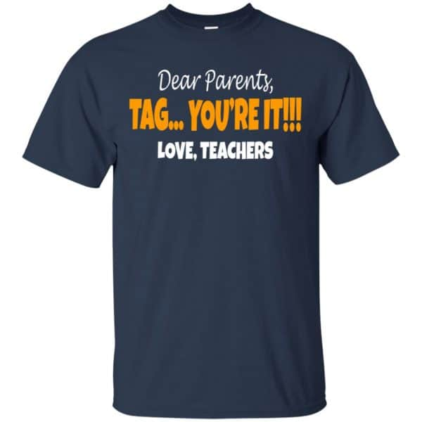 Dear Parents Tag You're It Love Teachers Shirt, Hoodie, Tank Apparel 6
