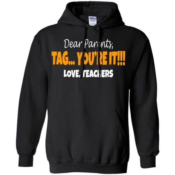 Dear Parents Tag You're It Love Teachers Shirt, Hoodie, Tank Apparel 7