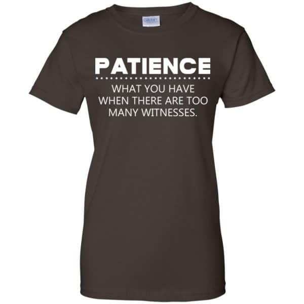 Patience What You Have When There Are Too Many Witnesses Shirt, Hoodie, Tank Apparel