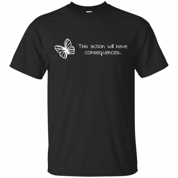 Butterfly Effect: This Action Will Have Consequences Shirt, Hoodie, Tank Apparel