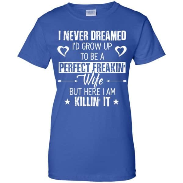 Perfect Freakin' Wife – I Never Dreamed I'd Grow Up To Be A Perfect Freaking Wife Shirt, Hoodie, Tank Apparel 14