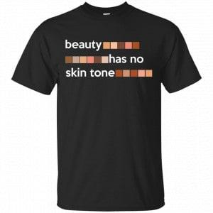 Beauty Has No Skin Tone Shirt, Hoodie, Tank New Designs