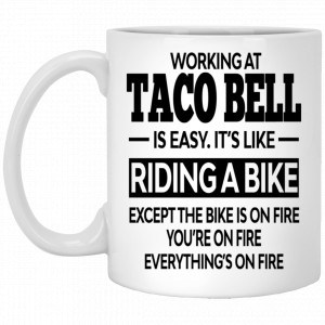 Working At Taco Bell Is Easy It's Like Riding A Bike Mug Coffee Mugs