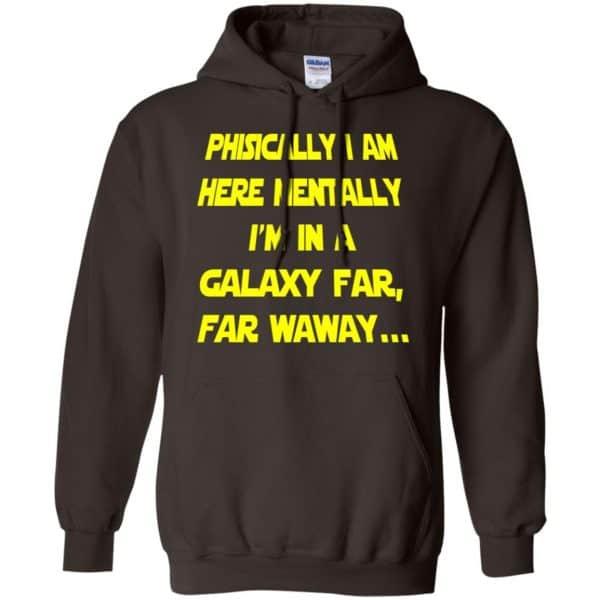 Physically I Am Here Mentally I'm In A Galaxy Far Far Waway Shirt, Hoodie, Tank Apparel 9