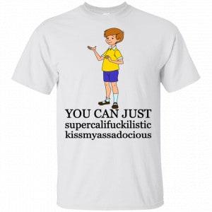 Christopher Robin: You Can't Just Supercailifuckilistic Kissmyassadocious Shirt, Hoodie, Tank